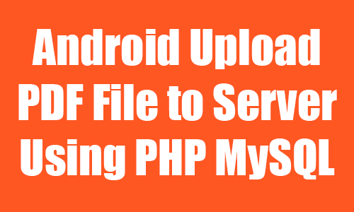 Android Upload PDF File to Server Using PHP MySQL - AndroidJSon