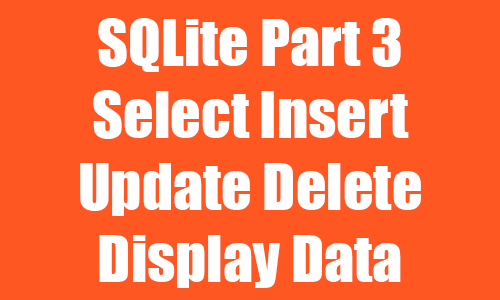 Android SQLite Select Insert Update Delete Display Data