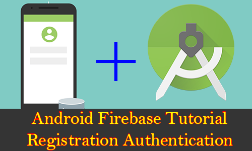 Android Firebase User Email Registration Authentication Tutorial