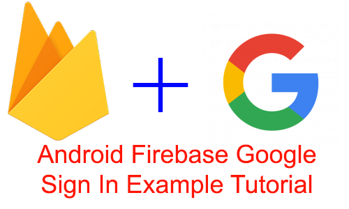 Android Firebase Google Sign In Authentication Example