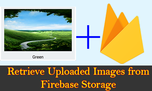 Retrieve Uploaded Images from Firebase Storage Show in